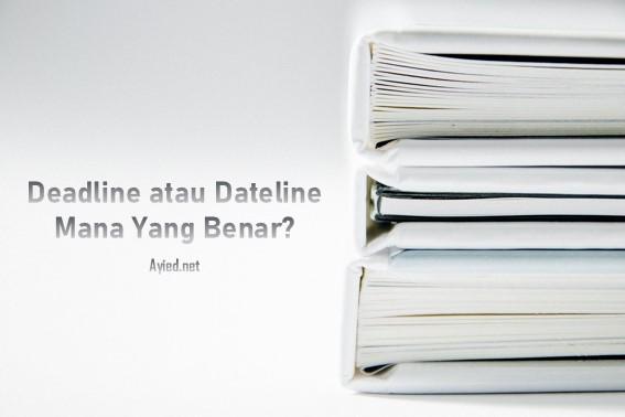 Sering Salah, Deadline atau Dateline, Mana yang Benar?