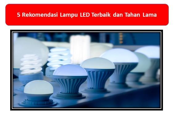 5 Rekomendasi Lampu LED Terbaik dan Tahan Lama