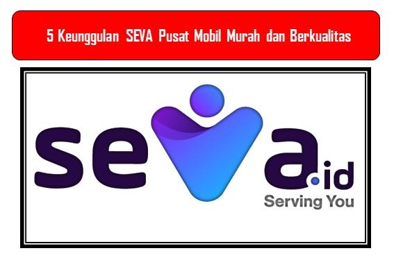 5 Keunggulan SEVA Pusat Mobil Murah dan Berkualitas
