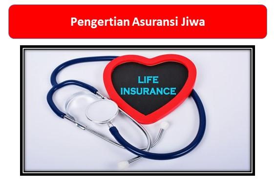Ketahui Pengertian Tepat Tentang Asuransi Jiwa